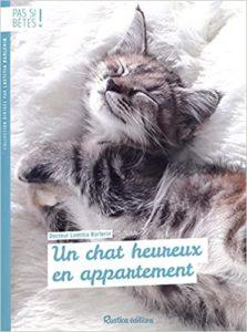 meilleur livre sur les chats Pas si betes Un chat heureux en appartement