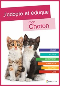 J'adopte et éduque mon Chaton